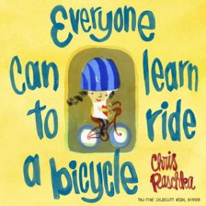 """Everyone Can Learn to Ride a Bicycle"" Chris Raschka"