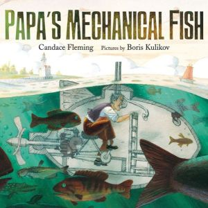Candace Fleming's Papa's Mechanical Fish
