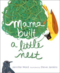 """Mama Built a Little Nest"" by Jennifer Ward & Steve Jenkins"