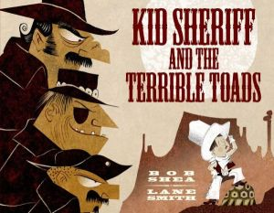 """Kid Sheriff and the Terrible Toads"" by Bob Shea"