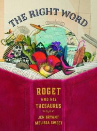 """The Right Word: Roget and His Thesaurus"" by Jen Bryant & Melissa Sweet"