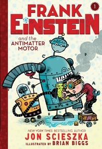 """Frank Einstein and the Antimatter Motor"" by Jon Scieszka"