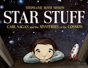"""Star Stuff: Carl Sagan & the Mysteries of the Cosmos"" by Stephanie Roth Sisson"""