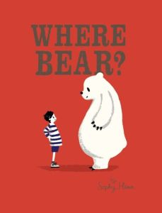 """Where Bear"" by Sophy Henn"