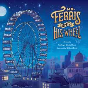 """Mr. Ferris and His Wheel"" by Kathryn Gibbs Davis & Gilbert Ford"