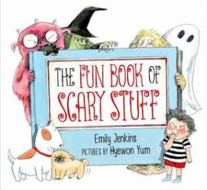 """The Fun Book of Scary Stuff"" by Emily Jenkins"