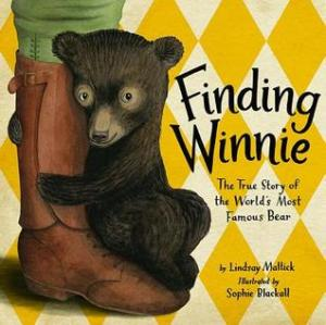 """Finding Winnie: The True Story of the World's Most Famous Bear"" by Lindsay Mattick & Sophie Blackall"