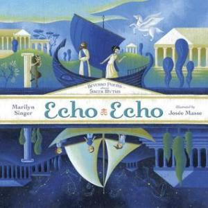 """Echo Echo: Reverso Poems About Greek Myths"" by Marilyn Singer & Josee Masse"