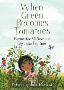 """When Green Becomes Tomatoes"" by Julie Fogliano & Julie Morstad"