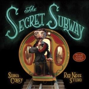 """The Secret Subway"" by Shana Corey & Red Nose Studio"
