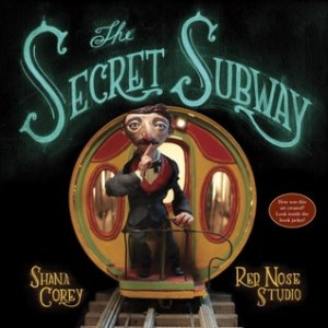 """The Secret Subway"" by Shana Corey & Red Nose Studio"