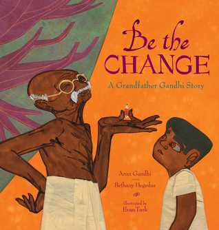 """""""Be the Change: A Grandfather Gandhi Story"""" by Arun Gandhi & Bethany Hegedus"""
